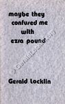 Maybe They Confused Me With Ezra Pound