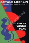 Go West Young Toad: Selected Writings